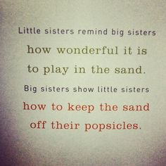 Love my big sisters :)! Little sisters remind big sisters how wonderful it is to play in the sand. Big sister show little sister how to keep the sand off their popsicles. Little Sister Quotes, Sister Quotes Funny, Sister Birthday Quotes, Love My Sister, Best Sister, Little Sisters, Funny Quotes, Soul Sister Quotes, Brother Quotes