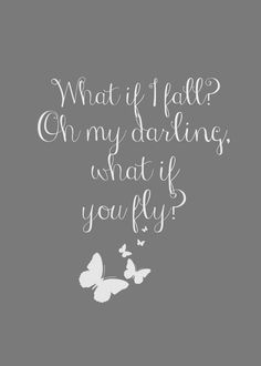 What If I Fall Oh But My Darling What If You Fly Quotes