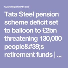 Tata Steel pension scheme deficit set to balloon to £2bn threatening 130,000 people's retirement funds | The Independent