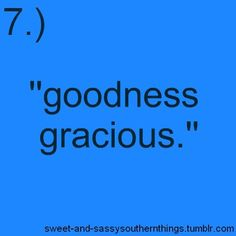 """Goodness Gracious"""