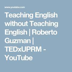 Teaching English without Teaching English | Roberto Guzman | TEDxUPRM - YouTube