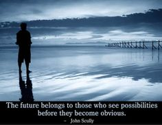The future belongs to those who see possibilities before they become obvious.