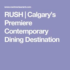 RUSH | Calgary's Premiere Contemporary Dining Destination