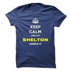 Keep Calm And Let Shelton Handle It #name #SHELTON #gift #ideas #Popular #Everything #Videos #Shop #Animals #pets #Architecture #Art #Cars #motorcycles #Celebrities #DIY #crafts #Design #Education #Entertainment #Food #drink #Gardening #Geek #Hair #beauty #Health #fitness #History #Holidays #events #Home decor #Humor #Illustrations #posters #Kids #parenting #Men #Outdoors #Photography #Products #Quotes #Science #nature #Sports #Tattoos #Technology #Travel #Weddings #Women