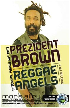 Santa Cruz, CA Jamaican Reggae Powerhouse Returns For A Double Album Release Party.    Moe's Alley proudly presents the return of one of Reggae's most uplifting voices PREZIDENT BROWN backed by his full ban… Click flyer for more >>