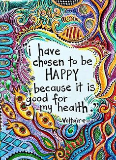To be happy (because it is good for my health!)