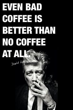 Even bad coffee is better than no coffee at all | Anonymous ART of Revolution