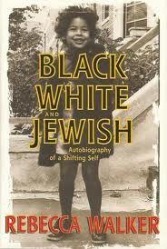Black, White and Jewish door Rebecca Walker