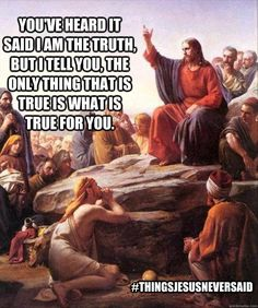 "#thingsjesusneversaid ""Jesus answered, 'I am the way, the truth, and the life. No one comes to the father except through me.'"" John 14:6"