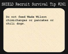 S.H.I.E.L.D. Recruit Survival Tip #261:Do not feed Wade Wilson chimichangas or pancakes or chili dogs.  [Submitted by ghostinthemask]