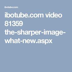 ibotube.com video 81359 the-sharper-image-what-new.aspx