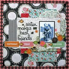 """""""A Sister Makes the Best of Friends"""" by nixshaus, as seen in the Club CK Idea Galleries. #scrapbook #scrapbooking #creatingkeepsakes"""