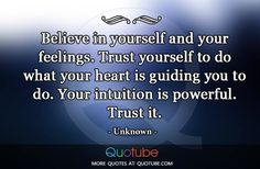 Believe in yourself and your feelings...