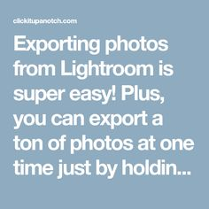 """Exporting photos from Lightroom is super easy! Plus, you can export a ton of photos at one time just by holding down """"control"""" and clicking on each picture. Read more: 8 Foolproof Lightroom Tips for Editing Your Photos After you have chosen the photos you want to export click """"Export"""". A screen while pop up …"""