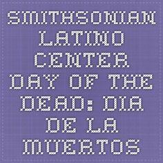 SMithsonian Latino Center Day of the Dead: Dia de la Muertos