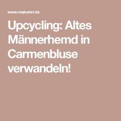 Upcycling: Altes Männerhemd in Carmenbluse verwandeln!