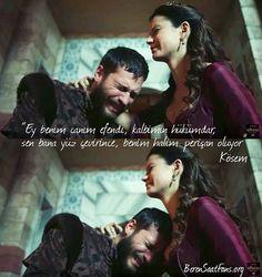 """""""Ey benim canım efendı, kalbimin hükümdar, sen bana yüz çevirince, benim halim perişan oluyor"""""""