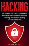 Free Kindle Book -   Hacking: Beginner's To Intermediate How to Hack Guide to Computer Hacking, Penetration Testing and Basic Security (Hacking For Beginners, Penetration Testing, Computer Security, How to Hack)