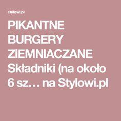 PIKANTNE BURGERY ZIEMNIACZANE Składniki (na około 6 sz… na Stylowi.pl
