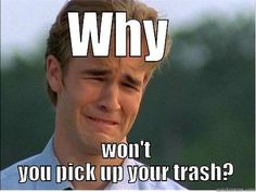 WHY  WON'T YOU PICK UP YOUR TRASH? 1990s Problems