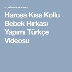 Haroşa Kısa Kollu Bebek Hırkası Yapımı Türkçe Videosu
