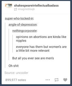 Their opinion on abortion, much like their nipples, are irrelevant. Respect men who respect women and know they are intelligent and capable of knowing their needs, heart, and beliefs.