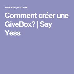Comment créer une GiveBox? | Say Yess Sayings, Shed Houses, Lyrics, Quotations, Qoutes, Proverbs