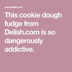 This cookie dough fudge from Delish.com is so dangerously addictive.
