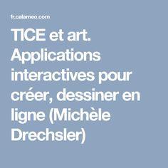 TICE et art. Applications interactives pour créer, dessiner en ligne (Michèle Drechsler)