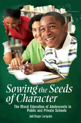 Clearly, Sowing the Seeds of Character is a particularly timely scholarly contribution in an era that is likely to measure school success by test scores.
