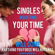 Singles in due time your time will come