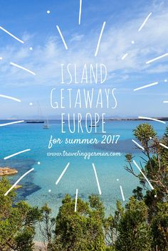 Island Getaways for summer 2017! Here are 9 awesome islands in Europe for your next summer vacation.