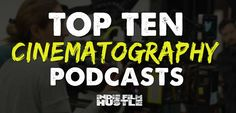 Indie Film Hustle's Top 10 Cinematography Podcasts  Cinematography Podcasts are like a free film school for aspiring or professional cinematographers. Indie Film Hustle has put together the Top Ten must listen to cinematography podcasts of the