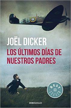 Los Últimos Días De Nuestros Padres (BEST SELLER): Amazon.es: JOËL DICKER: Libros