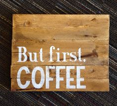 Wood Sign But First Coffee Coffee Lover by BeautifulMessCreates