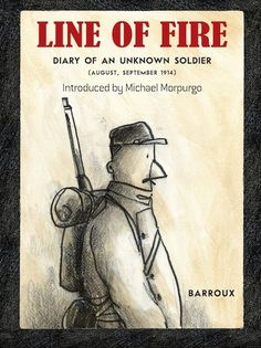 """Line of Fire: Diary of an Unknown Soldier"" by Barroux. A graphic adaptation of a German solider's diary he kept during WWI. The prose is simple and brief, but insightful. (By: Kendra C. Best Children Books, Childrens Books, World War One, First World, 40 Book Challenge, Tapas, Old Diary, Michael Morpurgo, Diary Writing"