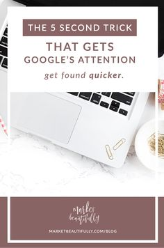 The 5 Second Trick that Gets Google's Attention: Get Discovered Quicker! // Market Beautifully