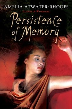 Persistence of Memory by Amelia Atwater Rhodes