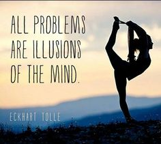 All problems are illusions of the mind
