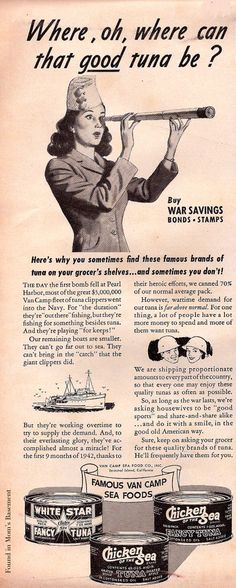 """Where, oh, where can that good tuna be?"" ~ WWII era ad explaining how the war has affected the supply of canned tuna. ca. 1943."