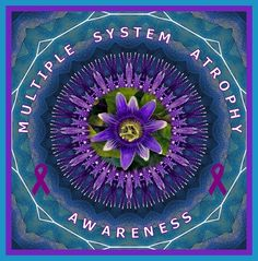 Multiple System Atrophy   http://www.msaawareness.org/