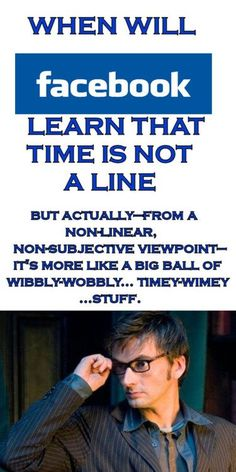 I would like to replace my facebook timeline with a big ball of wibbly-wobbly, timey-wimey stuff.