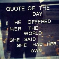 He offered her the world.  She said she had her own.