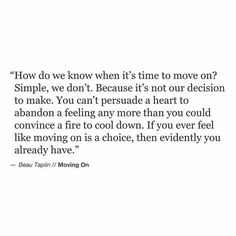 If you ever feel like moving on is a choice, then evidently you already have