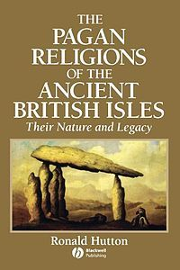 The Pagan Religions of the Ancient British Isles: Their Nature and Legacy by Ronald Hutton