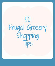 50 Frugal Grocery Shopping Tips.    Some of this I already do, but there's some great ideas in here I hadn't thought of doing and should start.