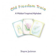 Old Freedom Train: A Waldorf Inspired Alphabet. Offers inspiration to Waldorf teachers and homeschoolers who are introducing letters of the alphabet. The hand-drawn illustrations and accompanying verses will delight children! $24.95