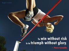 To win without risk is to triumph without glory. ~ Pierre Corneille  (Olympics)