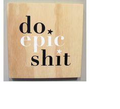 Screen printed plywood block - 'do epic shit' from New Zealand designer Arthaus Design. Got Wood, Fish Design, Online Gifts, Plywood, New Zealand, Screen Printing, Printed, Hardwood Plywood, Screen Printing Press