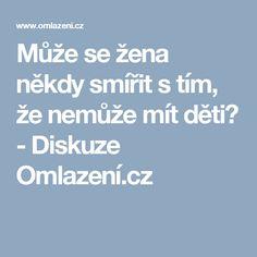 Může se žena někdy smířit s tím, že nemůže mít děti? - Diskuze Omlazení.cz